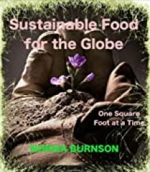 Sustainable Food for the Globe, One Square Foot at a Time. (Sustainable Food for the Globe. Book 1)