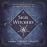 Sigil Witchery: A Witch's Guide to Crafting Magick Symbols