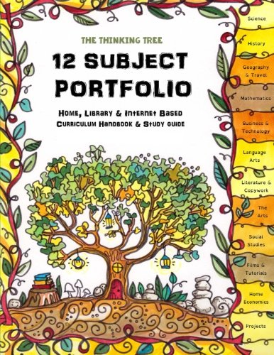 The Thinking Tree ~ 12 Subject Portfolio - Home, Library & Internet Based Curriculum Handbook & Study Guide: A High Level Learning Plan for Organized Home Education