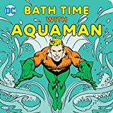 Bath Time with Aquaman (DC Super Heroes)