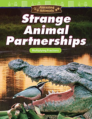 Amazing Animals: Strange Animal Partnerships: Multiplying Fractions
