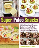Product review for Super Paleo Snacks: 100 Delicious Low-Glycemic, Gluten-Free Snacks That Will Make Living Your Paleo Lifestyle Simple & Satisfying