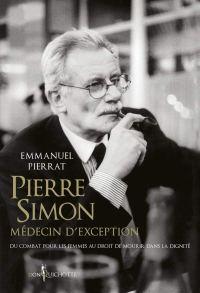 Amazon.fr - Pierre Simon, médecin d'exception - Du combat pour les femmes  au droit de mourir dans la dignité - Pierrat, Emmanuel - Livres