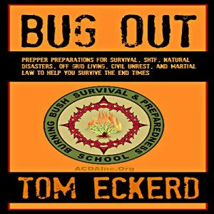 Bug Out: Prepper Preparations for Survival, SHTF, Natural Disasters, Off-Grid Living, Civil Unrest, and Martial Law to Help You Survive the End Times