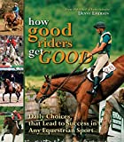 Product review for How Good Riders Get Good: Daily Choices That Lead to Success in Any Equestrian Sport