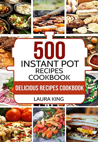 Instant Pot Cookbook: 500 Instant Pot Recipes Cookbook for Smart People (Instant Pot, Instant