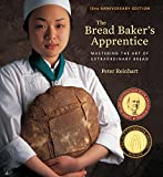 The Bread Baker's Apprentice, 15th Anniversary Edition: Mastering the Art of Extraordinary Bread: A Baking Book