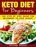 Keto Diet For Beginners : The Ultimate Step-by-Step Guide for Beginners to Lose Weight