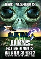 Aliens, Fallen Angels or Antichrist - by Doc Marquis - Volume 1