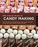 The Sweet Book of Candy Making: from the simple to the spectacular - how to make caramels, fudge, hard candy, fondant, toffee, and more!