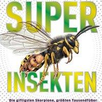 Superinsekten: Die giftigsten Skorpione, größten Tausendfüßer und gefährlichsten Spinnen /