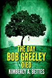 The Day Bob Greeley Died