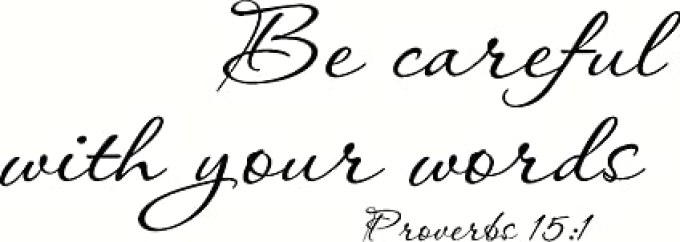 Image result for BE CAREFUL WITH YOUR WORDS