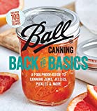 Ball Canning Back to Basics: A Foolproof Guide to Canning Jams, Jellies, Pickles, and More