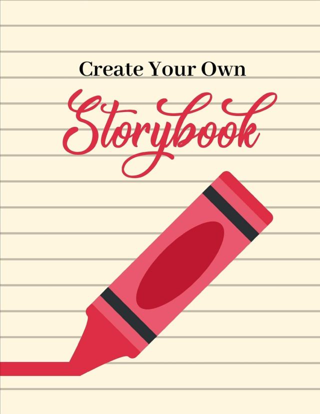 Create Your Own Storybook: 22 Pages to Fill In - Write, Draw, and