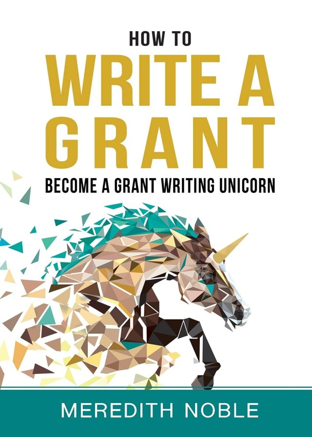 How to Write a Grant: Become a Grant Writing Unicorn: Noble