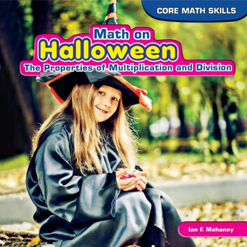Math on Halloween: The Properties of Multiplication and Division (Core Math Skills)