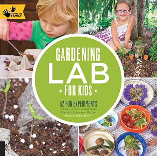 Gardening Lab for Kids: 52 Fun Experiments to Learn, Grow, Harvest, Make, Play, and Enjoy Your Garden (Hands-On Family)