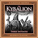 The Kybalion: A Study of Hermetic Philosophy of Ancient Egypt and Greece