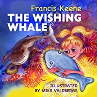 The Wishing Whale: (A beautifully illustrated bedtime story- beginner readers, fantasy, animals, rhyming picture book, animal habitats). (Sleepy Time Beginner Readers Book 2) by [Keene, Francis]