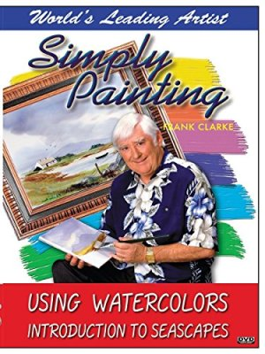 Simply Painting with World Leading Artist Frank Clarke – Using Watercolors & An Introduction to Seascapes