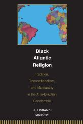 Black Atlantic Religion: Tradition, Transnationalism, and Matriarchy in the  Afro-Brazilian Candomblé: Matory, J. Lorand: 9780691059440: Amazon.com:  Books