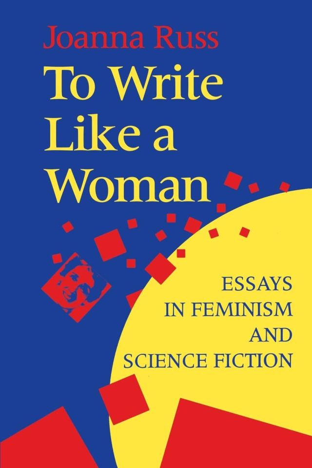 To Write Like a Woman: Essays in Feminism and Science Fiction