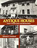 Antique Houses: Their Construction and Restoration