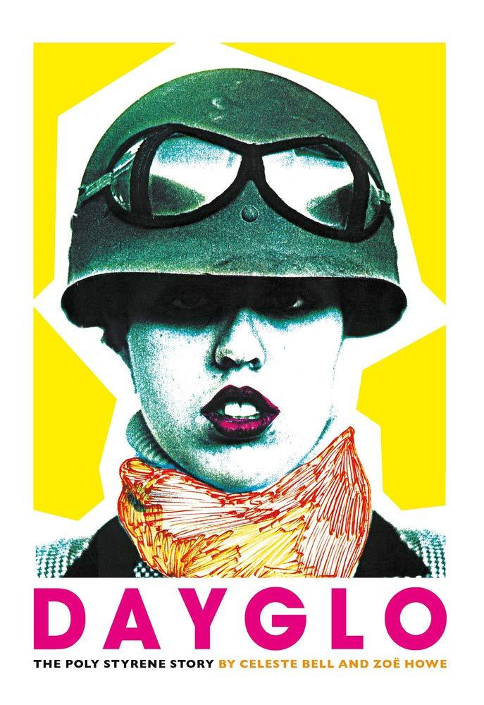Dayglo: The Poly Styrene Story: The Creative Life of Poly Styrene:  Amazon.co.uk: Celeste Bell, Zoe Howe: 9781785586163: Books