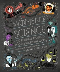 Women in Science: 50 Fearless Pioneers Who Changed the World: Ignotofsky, Rachel: 9781607749769: Amazon.com: Books