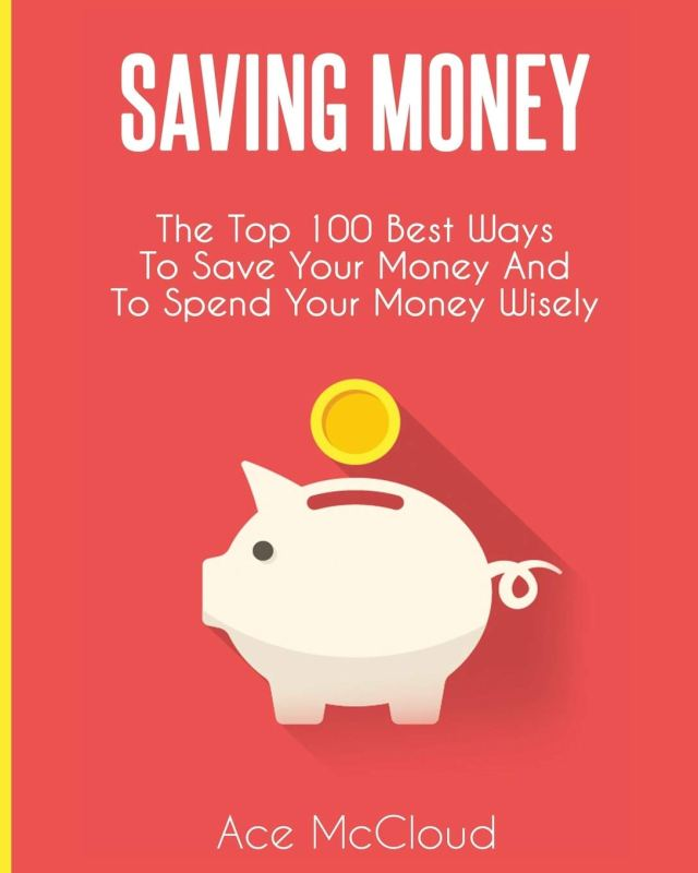 Saving Money: The Top 26 Best Ways To Save Your Money And To
