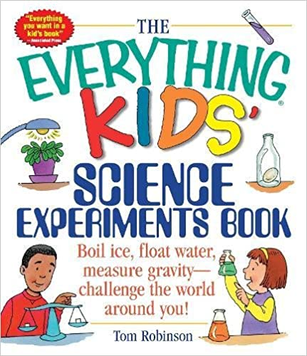 The Everything Kids' Science Experiments Book: Boil Ice, Float Water,