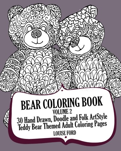 Amazon Com Bear Coloring Book Volume 2 30 Hand Drawn Doodle And Folk Art Style Teddy Bear Themed Adult Coloring Pages Teddy Bears 9781539123781 Ford Louise Books