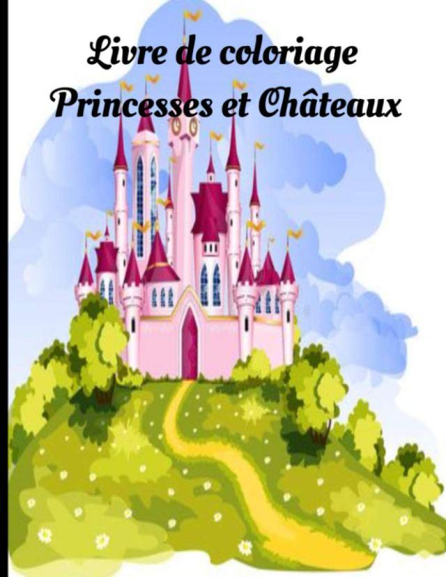 Livre de coloriage Princesses et Châteaux: Livre de coloriage de