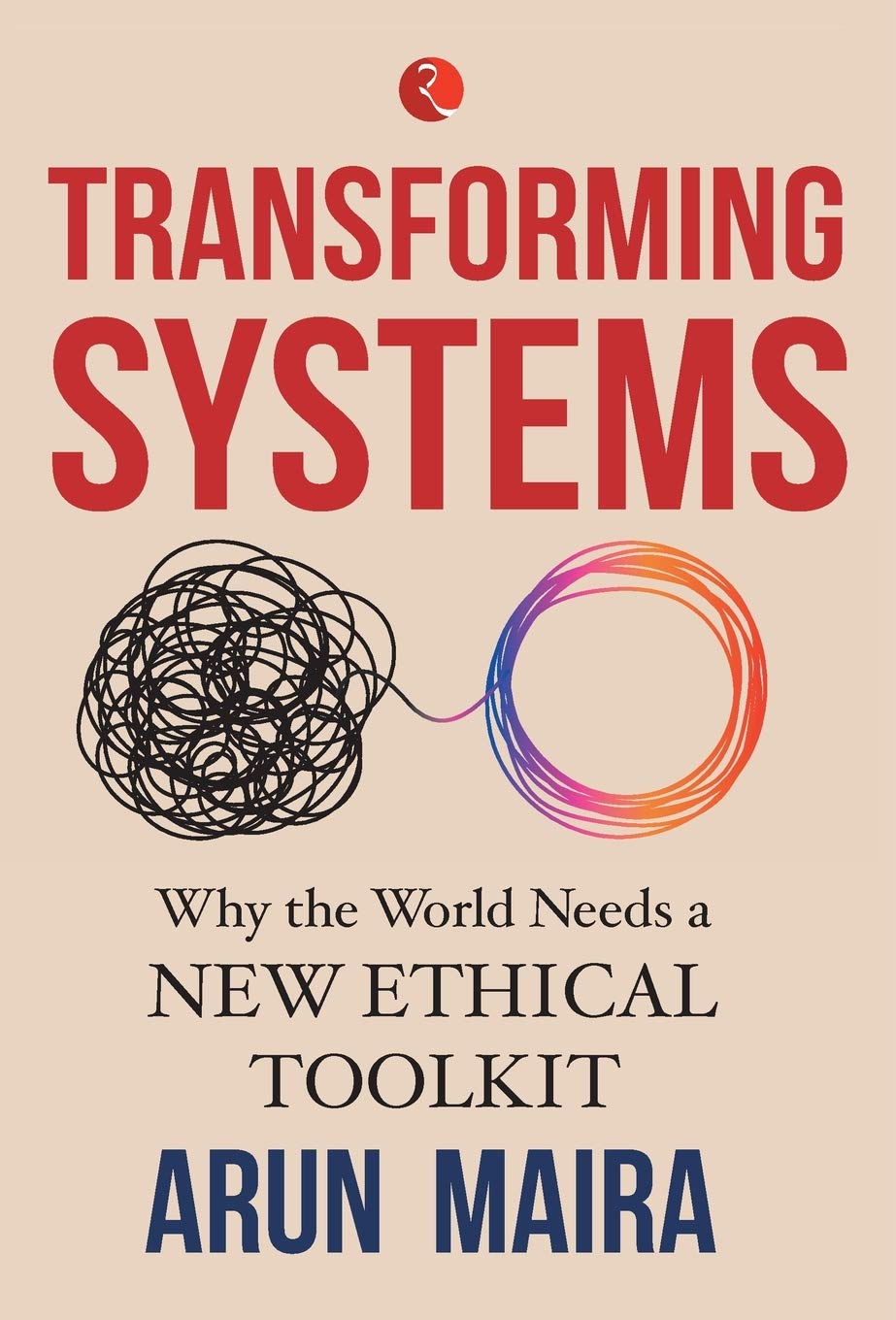 Image result for TRANSFORMING SYSTEMS; Why the World Needs a New Ethical Toolkit - Arun Maira