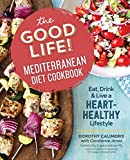 The Good Life! Mediterranean Diet Cookbook: Eat, Drink, and Live a Heart-Healthy Lifestyle
