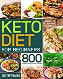 Keto Diet for Beginners: 800 Simple and Delicious Recipes | 30-Day Meal Prep | Lose up to 30 Pounds in 4 Weeks