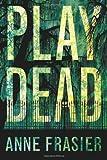 Play Dead (Elise Sandburg Book 1)
