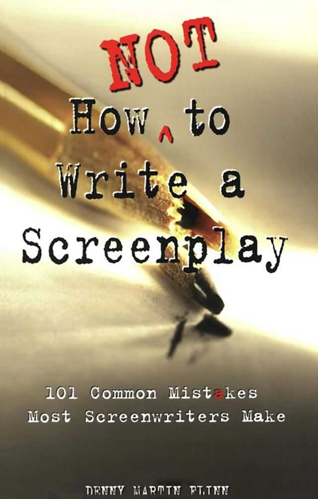 How Not to Write a Screenplay: 10 Common Mistakes Most