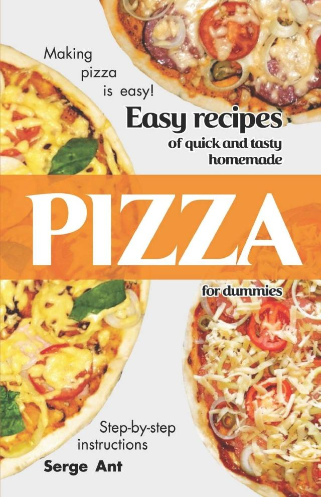 EASY RECIPES OF QUICK AND TASTY HOMEMADE PIZZA FOR DUMMIES. STEP