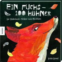Ein  Fuchs - 100 Hühner : Der Bilderbuch-Thriller zum Mitzählen / Kate Read. Aus dem Englischen von Tatjana Kröll