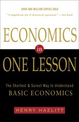 Economics in One Lesson: The Shortest and Surest Way to Understand Basic Economics: Hazlitt, Henry: 9780517548233: Amazon.com: Books