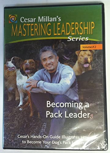 Becoming a Pack Leader: Cesar Millan's Mastering Leadership Series Volume 2
