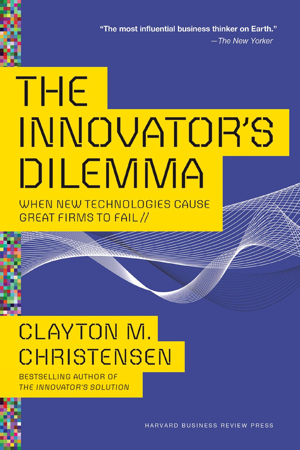 The Innovator's Dilemma: When New Technologies Cause Great Firms to Fail (Management of Innovation and Change): Amazon.co.uk: Christensen, Clayton M: 9781633691780: Books