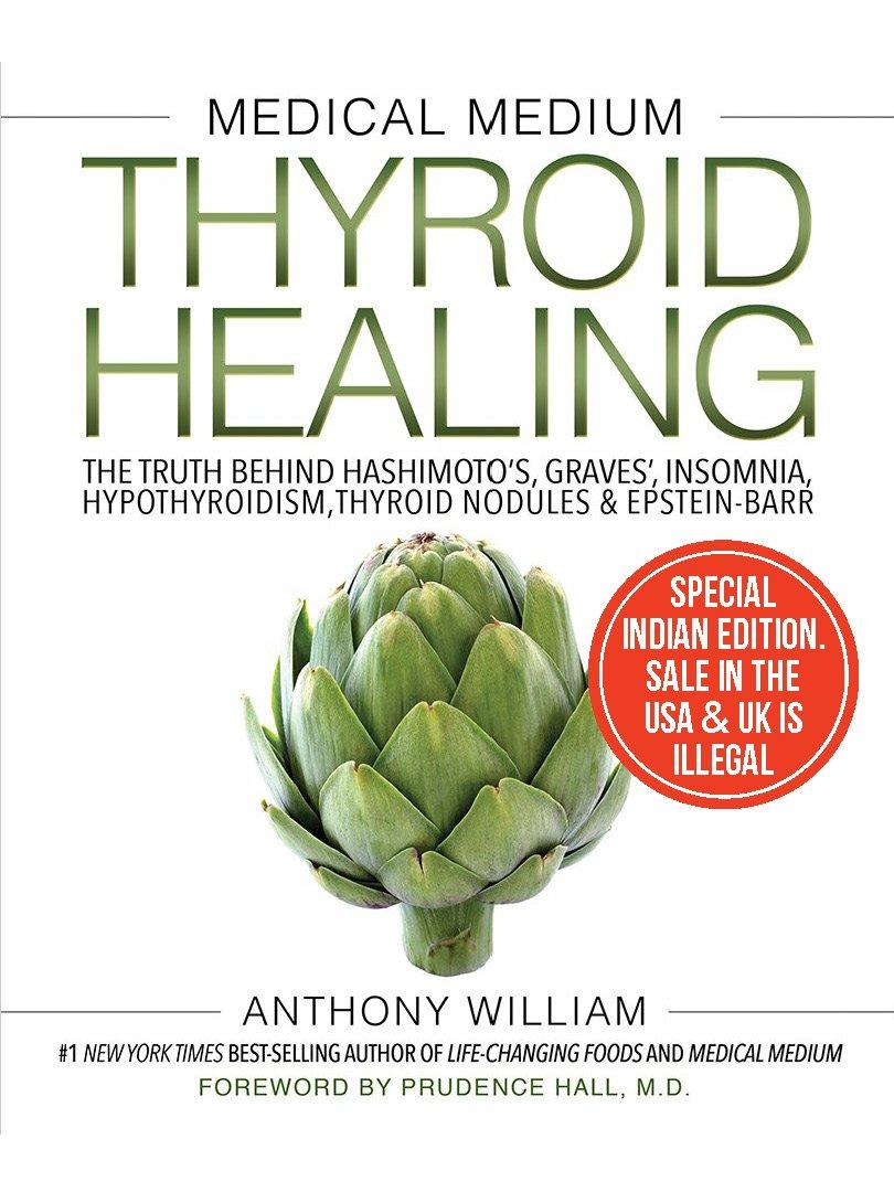 Medical Medium Thyroid Healing: The Truth behind Hashimoto's, Graves', Insomnia, Hypothyroidism, Thyroid Nodules & Epstein-Barr [Paperback] [Dec 06, 2017] Anthony William