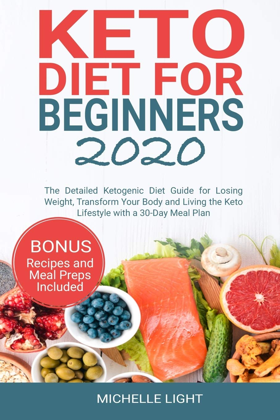 Keto Diet for Beginners 2020: The Detailed Ketogenic Diet Guide for Losing Weight, Transform Your Body and Living the Keto Lifestyle with a 30-Day Meal Plan (Bonus Recipes and Meal Preps Included) 1