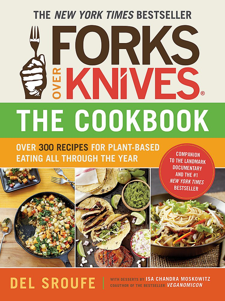 Forks Over Knives―The Cookbook: Over 300 Recipes for Plant-Based Eating All Through the Year 1