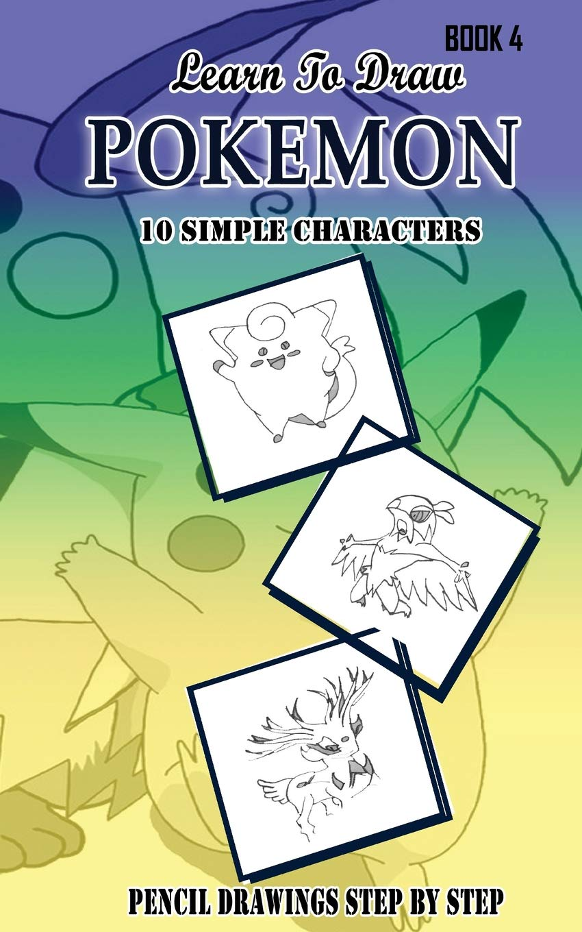 Learn To Draw Pokemon 10 Simple Characters Pencil Drawing Step By Step Book 4 Pencil Drawing Ideas For Absolute Beginners Pokemon 10 Characters Draw Easily A Day Volume 4 Gala Jeet 9781512187540 Amazon Com Books