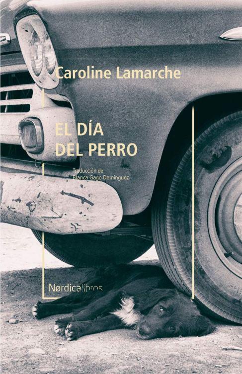 """""""El día del perro"""", de Caroline Lamarche. Editorial Nórdica, con traducción de Blanca Gago Domínguez."""