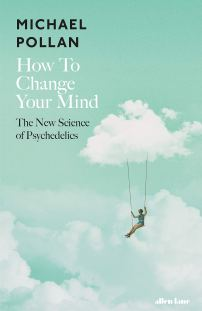How to Change Your Mind: The New Science of Psychedelics [Hardcover] [May 17, 2018] POLLAN MICHAEL: POLLAN MICHAEL, POLLAN MICHAEL, POLLAN MICHAEL: 9780241294222: Amazon.com: Books